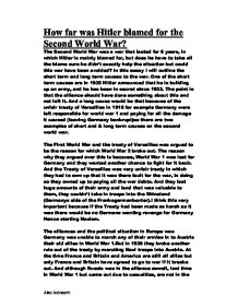 was hitler to blame for world war 2 essay - the responsibility of hitler for world war two in this essay i will be looking at the main causes of world war 2 and deciding whether it was all adolf hitler's fault that it began i will be looking at things hitler did, other causes and then concluding with my opinion.